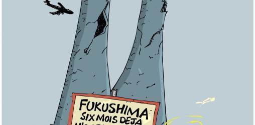 Fukushima... Six mois déjà !