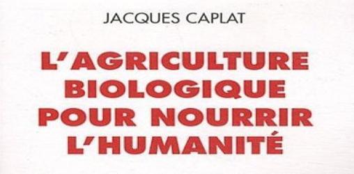 L'agriculture biologique pour nourrir l'humanité de Jacques Caplat - Actes sud