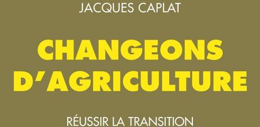 Nouveau livre de Jacques Caplat - Changeons d'Agriculture