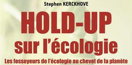 HOLD-UP sur l'écologie de Stephen KERCKHOVE
